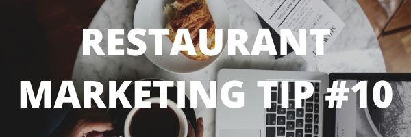 RESTAURANT MARKETING TIP #10