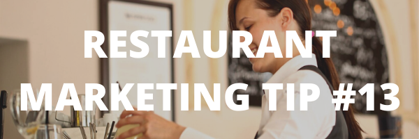 RESTAURANT MARKETING TIP #13