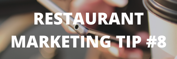 RESTAURANT MARKETING TIP #8