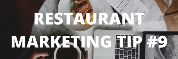 RESTAURANT MARKETING TIP #9